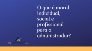 O que é moral Individual, social e profissional